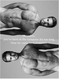 Ok ladies, you've been on the computer too long.  Time for some neck stretches...