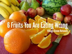 6 Fruits You Are Eating Wrong / http://villagegreennetwork.com/19149/
