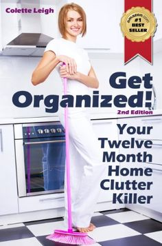 Get Organized! Your 12 Month Home Clutter Killer Guide : 2nd Edition (Revised) : Organizing The House, Decluttering And Ho...