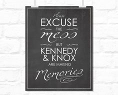 """Chalkboard printable """" Please excuse the mess but my kids are making memories """" kids keepsake quote poster, kids wall decor print - pp105"""