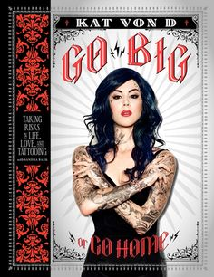 Go Big or Go Home: Taking Risks in Life, Love, and Tattooing, by Kat Von D