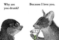 Why are you drunk?