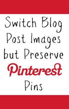 Switch Blog Post Images, Preserve Pinterest Links | www.chaosandlove.com