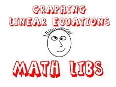 Math Libs - Graphing Linear Equations - Intercepts, Slope, Slope-Intercept - This activity will get your students out of their seats and working cooperatively in small groups. They will use their knowledge of intercepts, slope, slope-intercept form, and graphing in order to solve problems.