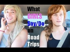 What Girls Say/Do on Road Trips - Cant stop laughing! So dumb and yet SO funny!!