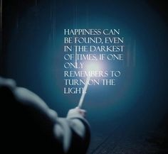 happiness can be found in the dark