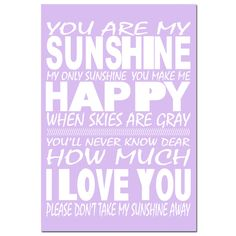 You Are My Sunshine, My Only Sunshine - 11 x 17 Poem Print - Perfect for Modern Nursery Decor - Purple Violet Lilac Variety. $28.00, via Etsy.