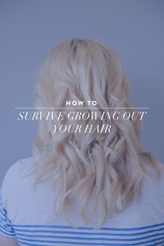 How to Survive Growing Out Your Hair
