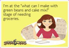 """I'm at the """"what can I make with green beans and cake mix?"""" stage of needing groceries. 