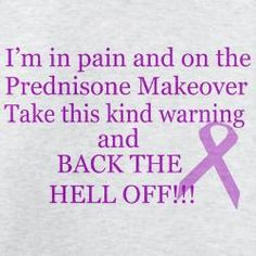 If you have ever been on Prednisone, you know what this means!