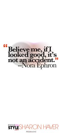 """""""Believe me, if I looked good, it's not an accident."""" --Nora Ephron Subscribe to the daily #styleword here: http://www.focusonstyle.com/styleword/ #quotes #styletips"""