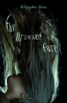 The Drowned Forest by Kristopher Reisz. Expected publication: 2014 by Flux #YA #Paranormal #horror