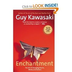 Enchantment: The Art of Changing Hearts, Minds, and Actions: Guy Kawasaki: 9781591845836: Amazon.com: Books