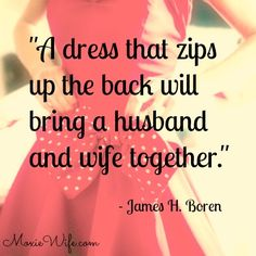 """""""A dress that zips up the back will bring a husband and wife together."""" - James H. Boren"""
