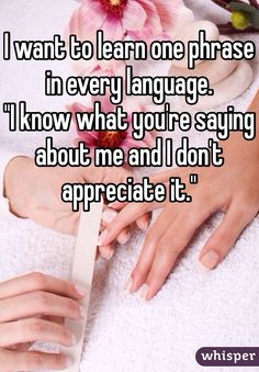 """I want to learn one phrase in every language. ""I know what you're saying about me and I don't appreciate it."""""