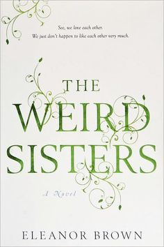 The Weird Sisters  - three sisters and their struggles growing up, and dealing with each other