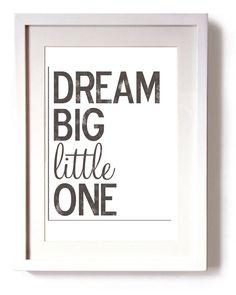 Dream Big Little One.