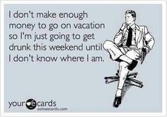 #vacation #drinking #poor #ecards #SOML
