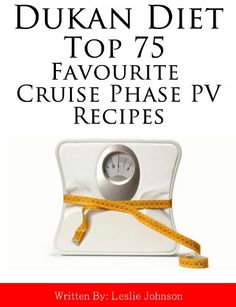 DUKAN DIET Top 75 Favourite Cruise Phase PV Recipes (DUKAN DIET Top Favourite Recipes)