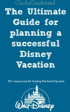 The Ultimate Guide for Planning a Disney Vacation - a collection of links and blogs
