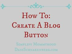 How to create a blog button How To: Create A Blog Button