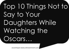 Top 10 Things You Shouldn't Say To Your Daughter's While Watching the Oscars #Humor #Oscars