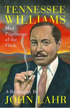 """Tennessee Williams : mad pilgrimage of the flesh"" by John Lahr / 812.54 WILLIAMS LAH [Oct 2014]"