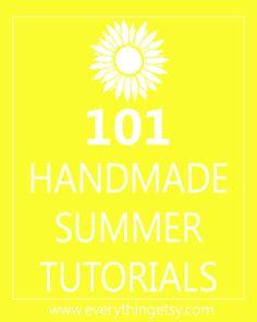 101 Handmade Tutorials for Summer at www.EverythingEtsy.com
