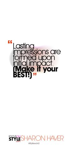 Lasting impressions are formed upon initial impact. (Make it your BEST!) Subscribe to the daily #styleword here: http://www.focusonstyle.com/styleword/ #quotes #styletips