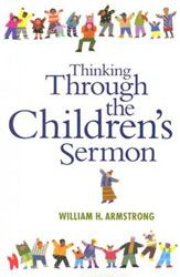 Thinking Through the Children's Sermon, William Armstrong
