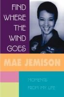 Find Where the Wind Goes : Moments from My Life, by Mae Jemison