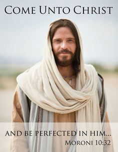Come unto Christ and be perfected in him......