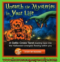 Unearth the Mysteries in Your Life On this day when the veil between the inner and outer worlds grows thin, discover what tricks and treats are waiting for you with a Celtic Cross Tarot reading. Choose insight over fright! Start your Celtic Cross Tarot reading now »  http://www.horoscopeyearly.com/free-birth-chart-readings/