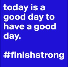 Make today a good day. #finishstrong http://youaremarquette.tumblr.com/post/69594029114/finishstrong-marquette