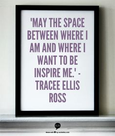 May the space between where I am and where I want to be inspire me.-Tracee Ellis Ross