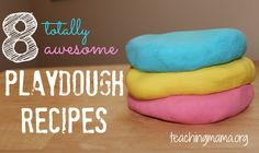 Teaching Mama: 8 Totally Awesome Playdough Recipes! Pinned by SOS Inc. Resources. Follow all our boards at pinterest.com/sostherapy/ for therapy resources.