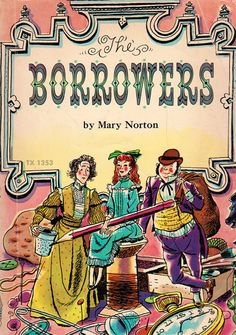 The Borrowers by Mary Norton a favorite when I was a kid