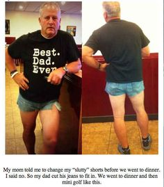 """Your dad could wear short shorts in order to support you after your mom called your shorts """"slutty"""": 