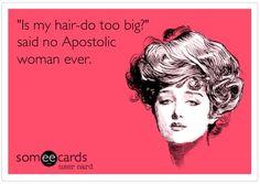 """Is my hair-do too big?"" said no Apostolic woman ever."