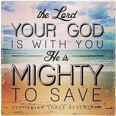 Zephaniah 3:17 He is mighty to save <3