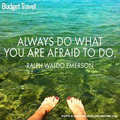 """Always do what you are afraid to do."" -- Ralph Waldo Emerson."