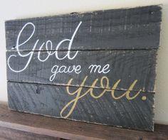 God Gave Me You Barnwood Sign by MsDsSigns on Etsy