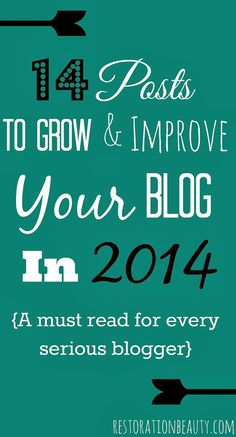 Restoration Beauty: 14 Posts To Improve & Grow Your Blog in 2014