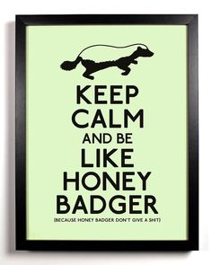 Honey Badger.
