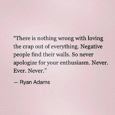 crap, amen, remember this, never apologize, being positive, being happy, quote life, thought, ryan adams