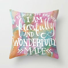 Fearfully and Wonderfully Made - Watercolor Scripture Throw Pillow by Misty Diller of Misty Michelle Design on Wanelo