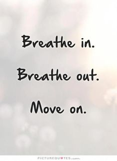 On Quotes Move Forward Quotes Letting Go Of The Past Quotes Breathe ... #MovingOnQuotes