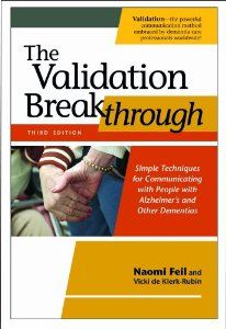 The Validation Breakthrough: Simple Techniques for Communicating with People with Alzheimer's and Other Dementias, Third Edition by author Naomi Feil. Great reading to better understand how to deal with communication issues with persons who have dementia or alzheimer's.