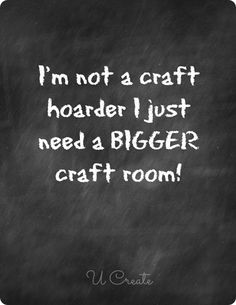 I'm not a craft hoarder! I just need a bigger craft room! Free Printable available in 3 colors!
