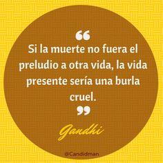 """""""Si la muerte no fuera el preludio a otra vida, la vida presente sería una burla cruel."""" #Gandhi #Quotes @Candidman"""
